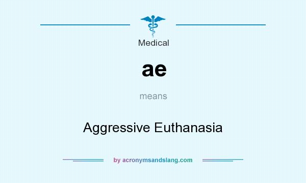 What does ae mean? It stands for Aggressive Euthanasia