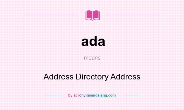 What does ada mean? It stands for Address Directory Address