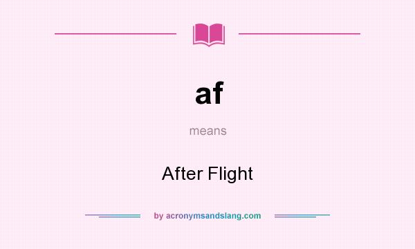 What does af mean? It stands for After Flight