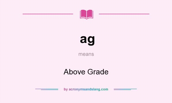 What does ag mean? It stands for Above Grade