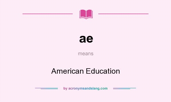 What does ae mean? It stands for American Education