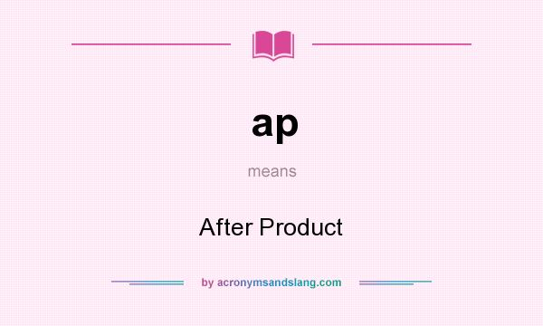 What does ap mean? It stands for After Product