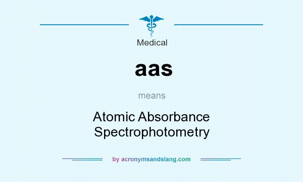 What does aas mean? It stands for Atomic Absorbance Spectrophotometry