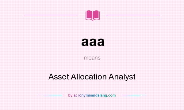 What does aaa mean? It stands for Asset Allocation Analyst