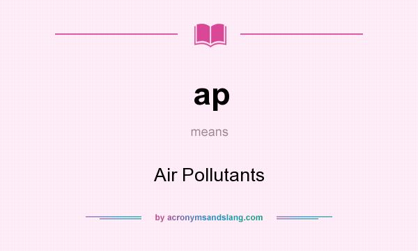 What does ap mean? It stands for Air Pollutants