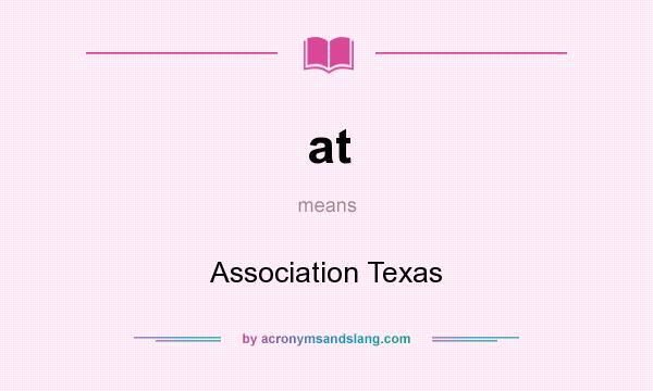 What does at mean? It stands for Association Texas