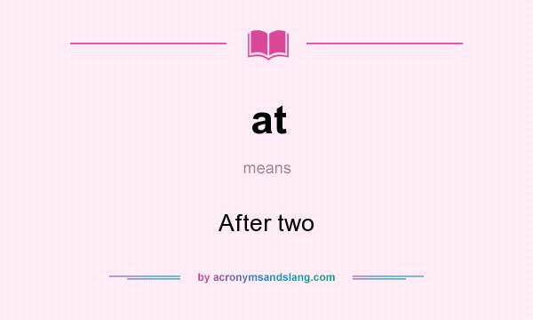 What does at mean? It stands for After two