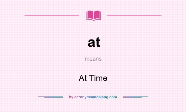 What does at mean? It stands for At Time