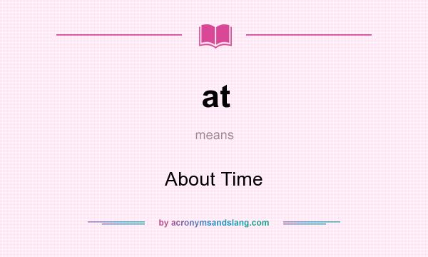 What does at mean? It stands for About Time
