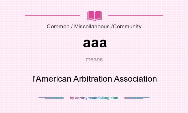 What does aaa mean? It stands for l`American Arbitration Association