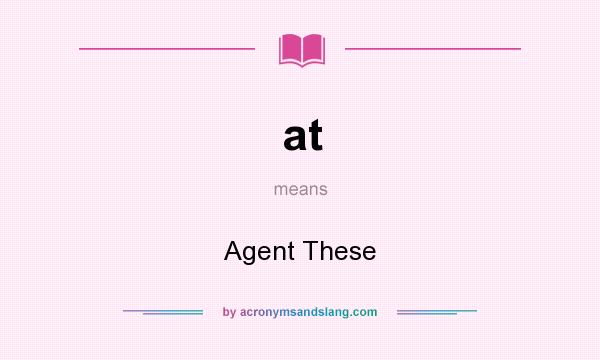 What does at mean? It stands for Agent These