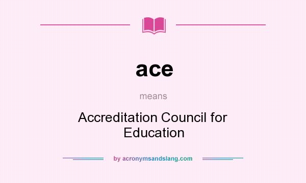 What does ace mean? It stands for Accreditation Council for Education