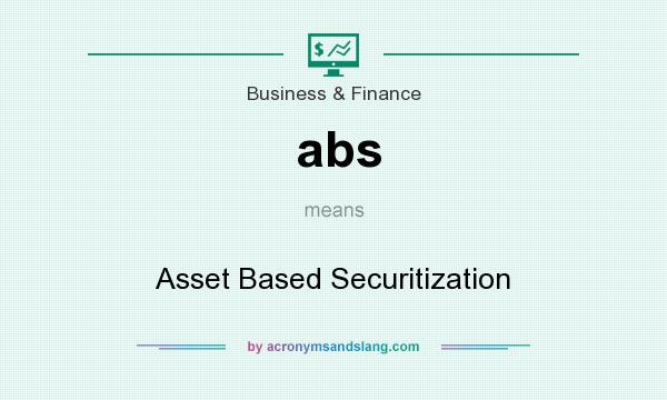 What does abs mean? It stands for Asset Based Securitization