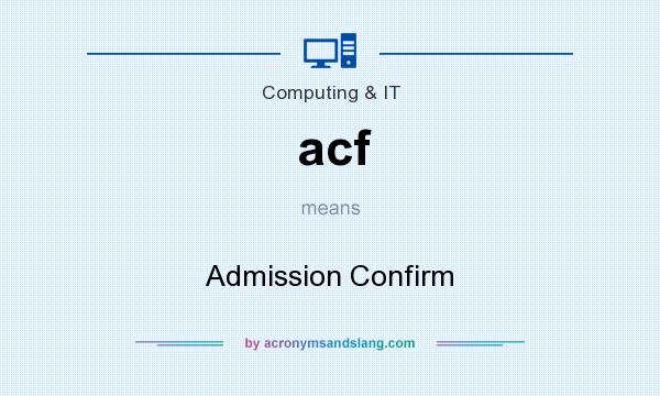 What does acf mean? It stands for Admission Confirm