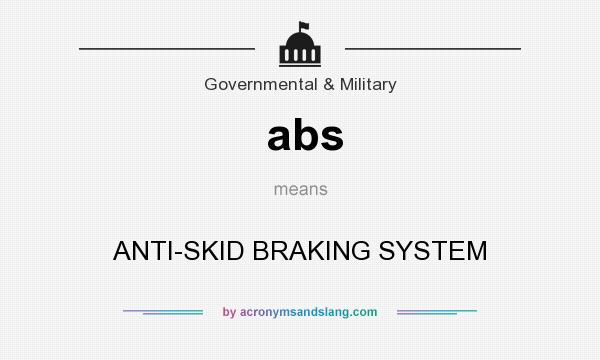 What does abs mean? It stands for ANTI-SKID BRAKING SYSTEM