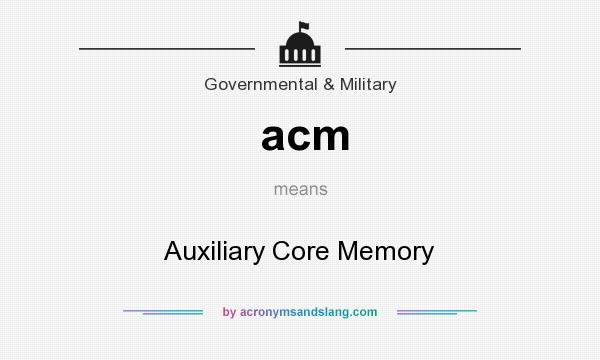 What does acm mean? It stands for Auxiliary Core Memory