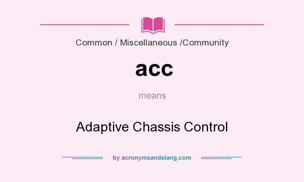 What does acc mean? It stands for Adaptive Chassis Control