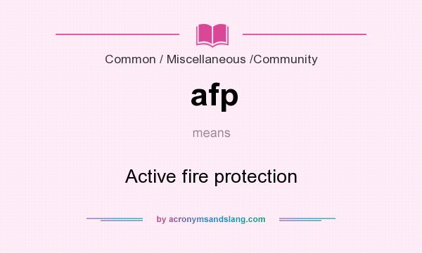 What does afp mean? It stands for Active fire protection