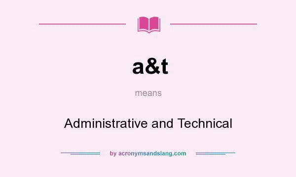 What does a&t mean? It stands for Administrative and Technical