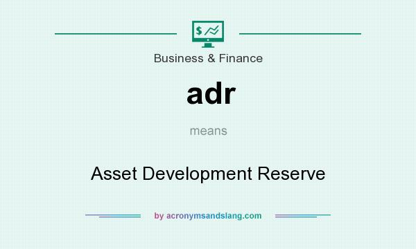 What does adr mean? It stands for Asset Development Reserve