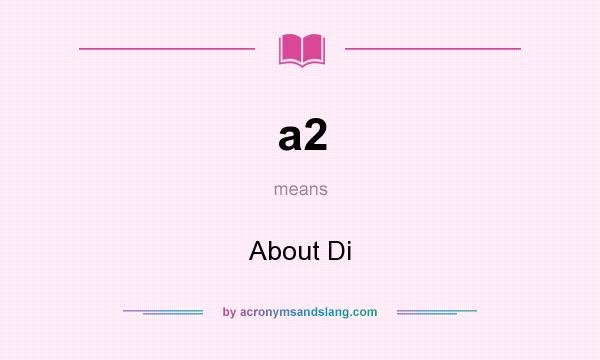 What does a2 mean? It stands for About Di