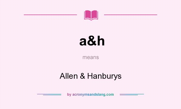 What does a&h mean? It stands for Allen & Hanburys