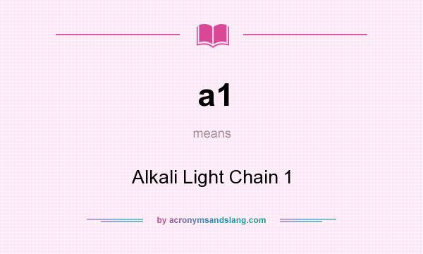 What does a1 mean? It stands for Alkali Light Chain 1