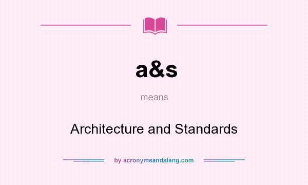 What does a&s mean? It stands for Architecture and Standards