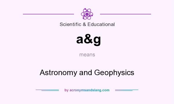 What does a&g mean? It stands for Astronomy and Geophysics