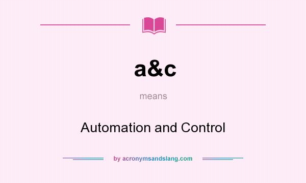 What does a&c mean? It stands for Automation and Control