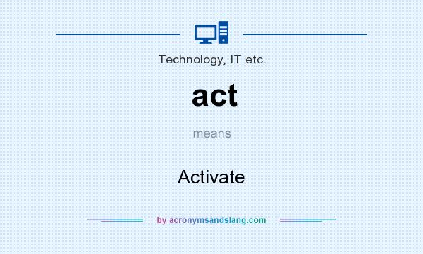 What does act mean? It stands for Activate