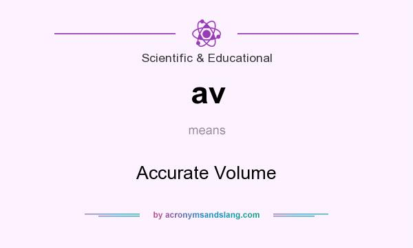 What does av mean? It stands for Accurate Volume