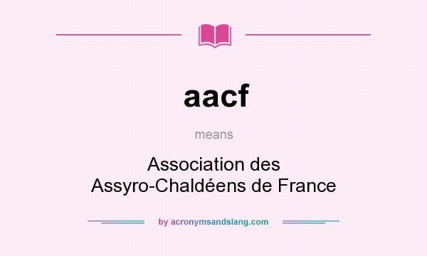 What does aacf mean? It stands for Association des Assyro-Chaldéens de France