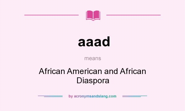 What does aaad mean? It stands for African American and African Diaspora