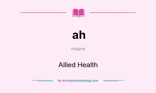 What does ah mean? It stands for Allied Health
