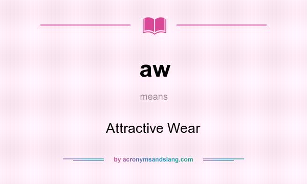 What does aw mean? It stands for Attractive Wear