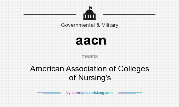What does aacn mean? It stands for American Association of Colleges of Nursing`s