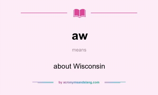 What does aw mean? It stands for about Wisconsin