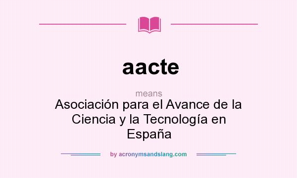 What does aacte mean? It stands for Asociación para el Avance de la Ciencia y la Tecnología en España