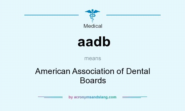 What does aadb mean? It stands for American Association of Dental Boards
