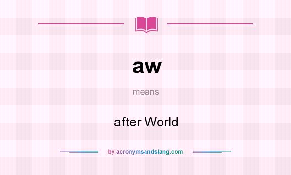 What does aw mean? It stands for after World