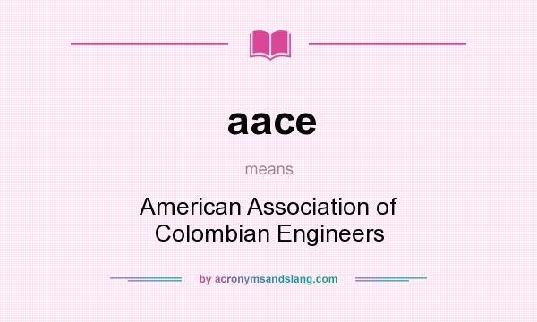 What does aace mean? It stands for American Association of Colombian Engineers