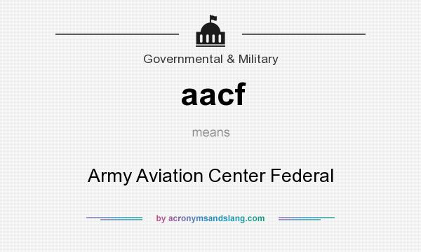 What does aacf mean? It stands for Army Aviation Center Federal