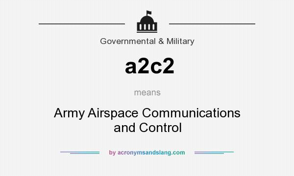 What does a2c2 mean? It stands for Army Airspace Communications and Control