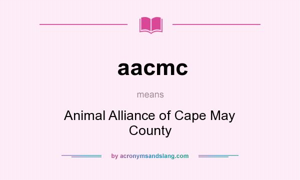 What does aacmc mean? It stands for Animal Alliance of Cape May County