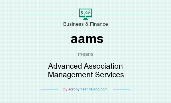 What does aams mean? It stands for Advanced Association Management Services