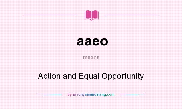 What does aaeo mean? It stands for Action and Equal Opportunity