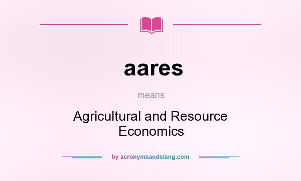 What does aares mean? It stands for Agricultural and Resource Economics