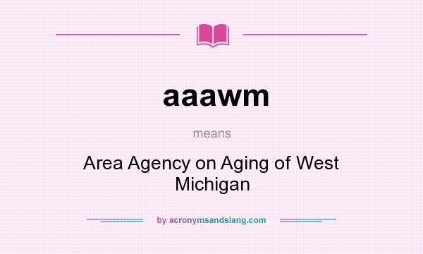 What does aaawm mean? It stands for Area Agency on Aging of West Michigan