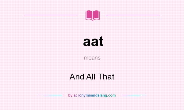 What does aat mean? It stands for And All That